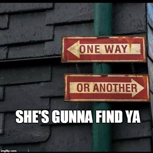 blondie | SHE'S GUNNA FIND YA | image tagged in she's gonna find ya | made w/ Imgflip meme maker