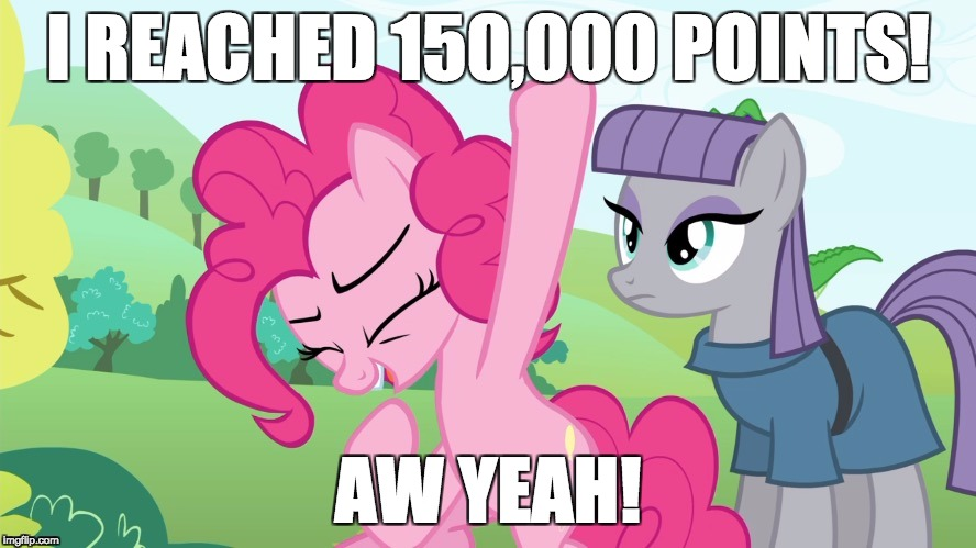 F**k yeah! | I REACHED 150,000 POINTS! AW YEAH! | image tagged in another picture from,memes,points,xanderbrony | made w/ Imgflip meme maker