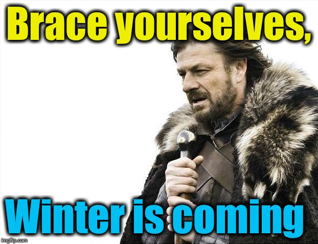 Brace Yourselves X is Coming Meme | Brace yourselves, Winter is coming | image tagged in memes,brace yourselves x is coming | made w/ Imgflip meme maker