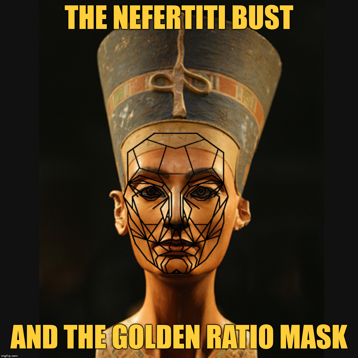 "The Nefertiti bust and the Golden Ratio Mask, comparison. Nefertiti meaning: ""the beauty has come"".  