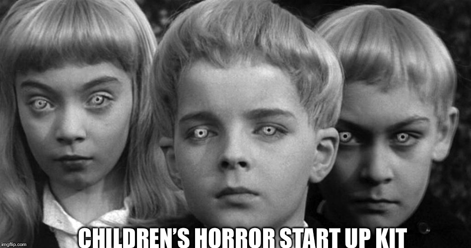 CHILDREN'S HORROR START UP KIT | made w/ Imgflip meme maker