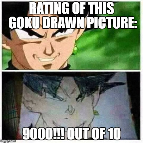 Hahaha just saw this on one group on facebook i died. |  RATING OF THIS GOKU DRAWN PICTURE:; 9000!!! OUT OF 10 | image tagged in goku,dragon ball z,over 9000,dank memes,funny,memes | made w/ Imgflip meme maker