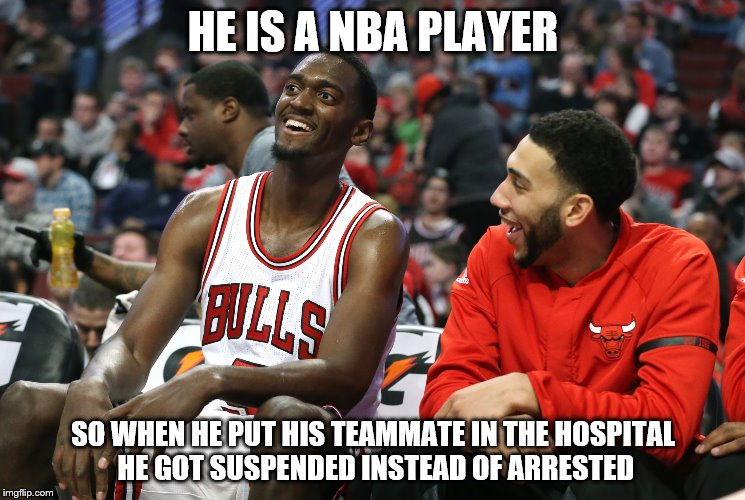 Representation of athlete privilege  | HE IS A NBA PLAYER SO WHEN HE PUT HIS TEAMMATE IN THE HOSPITAL HE GOT SUSPENDED INSTEAD OF ARRESTED | image tagged in sports | made w/ Imgflip meme maker
