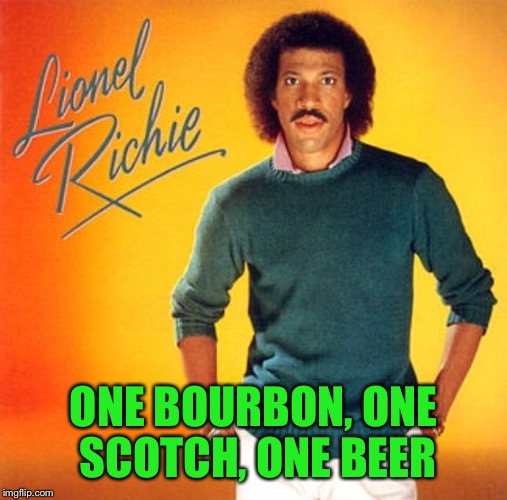 ONE BOURBON, ONE SCOTCH, ONE BEER | made w/ Imgflip meme maker