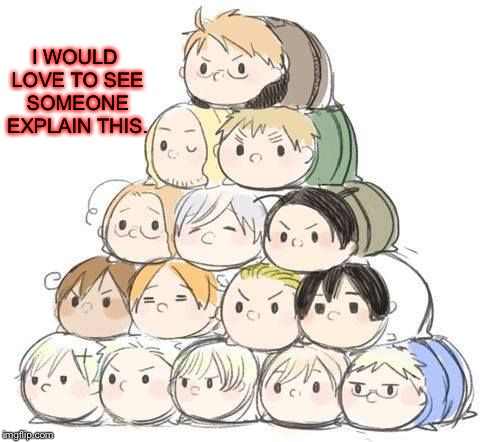 Here have a crappy meme on the house! | I WOULD LOVE TO SEE SOMEONE EXPLAIN THIS. | image tagged in hetalia,tsum tsum | made w/ Imgflip meme maker