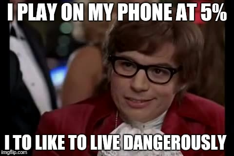 I Too Like To Live Dangerously Meme | I PLAY ON MY PHONE AT 5% I TO LIKE TO LIVE DANGEROUSLY | image tagged in memes,i too like to live dangerously | made w/ Imgflip meme maker