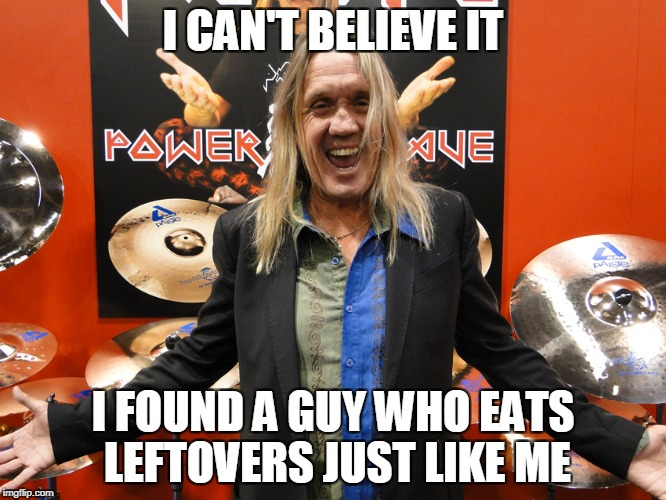 I CAN'T BELIEVE IT I FOUND A GUY WHO EATS LEFTOVERS JUST LIKE ME | made w/ Imgflip meme maker