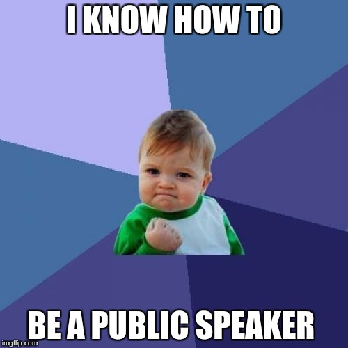 Success Kid Meme | I KNOW HOW TO BE A PUBLIC SPEAKER | image tagged in memes,success kid | made w/ Imgflip meme maker