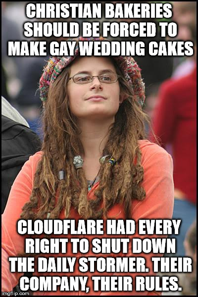College Liberal Meme | CHRISTIAN BAKERIES SHOULD BE FORCED TO MAKE GAY WEDDING CAKES CLOUDFLARE HAD EVERY RIGHT TO SHUT DOWN THE DAILY STORMER. THEIR COMPANY, THEI | image tagged in memes,college liberal | made w/ Imgflip meme maker