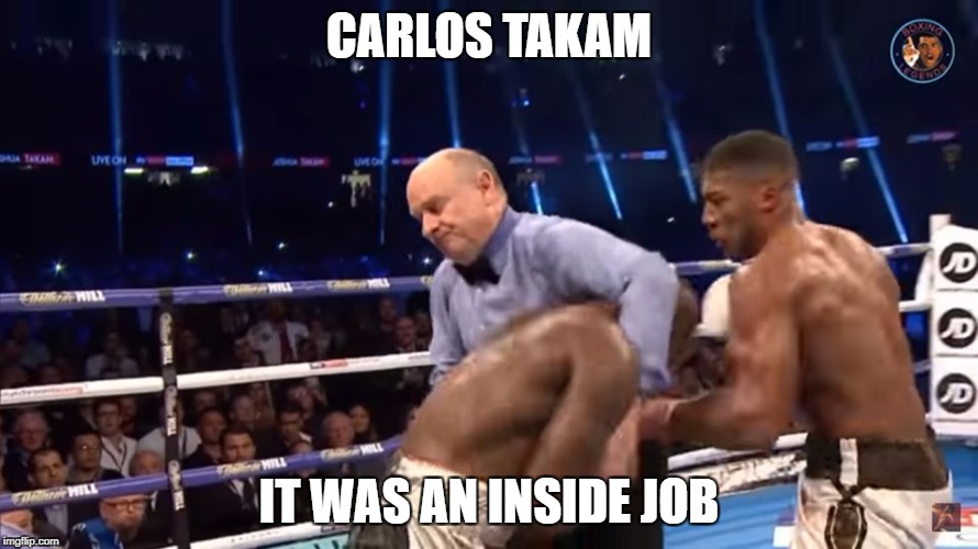 Anthony Joshua vs Carlos Takam | CARLOS TAKAM IT WAS AN INSIDE JOB | image tagged in aj,anthony joshua,carlos takam,inside job,conspiracy | made w/ Imgflip meme maker