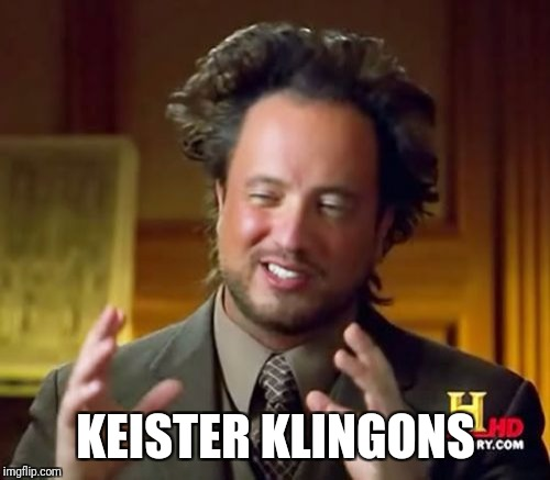 Ancient Aliens Meme | KEISTER KLINGONS | image tagged in memes,ancient aliens | made w/ Imgflip meme maker