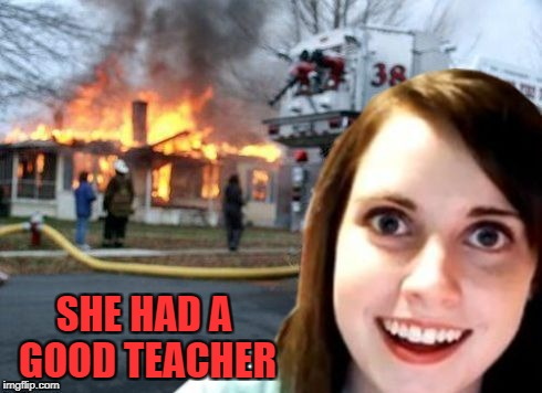 SHE HAD A GOOD TEACHER | made w/ Imgflip meme maker
