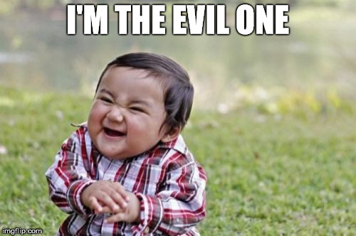 Evil Toddler Meme | I'M THE EVIL ONE | image tagged in memes,evil toddler | made w/ Imgflip meme maker