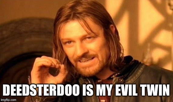 One Does Not Simply Meme | DEEDSTERDOO IS MY EVIL TWIN | image tagged in memes,one does not simply | made w/ Imgflip meme maker