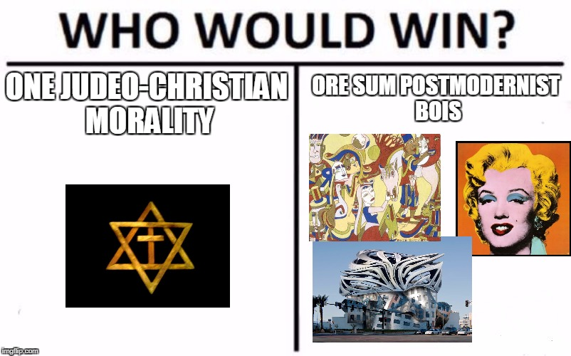 Who Would Win? Meme | ONE JUDEO-CHRISTIAN MORALITY ORE SUM POSTMODERNIST BOIS | image tagged in who would win | made w/ Imgflip meme maker
