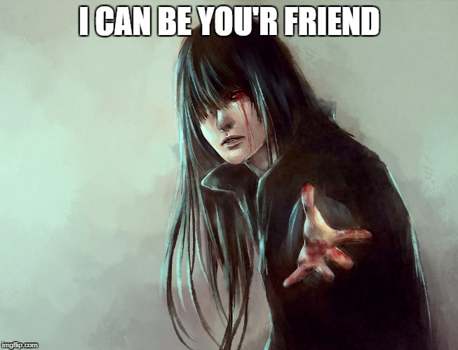 I CAN BE YOU'R FRIEND | made w/ Imgflip meme maker