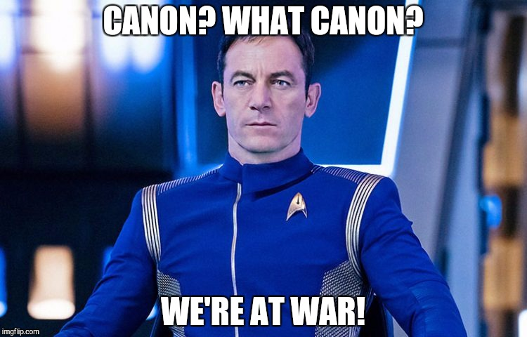 CANON? WHAT CANON? WE'RE AT WAR! | image tagged in captain gabriel lorca,star trek,discovery,lorca,canon,war | made w/ Imgflip meme maker
