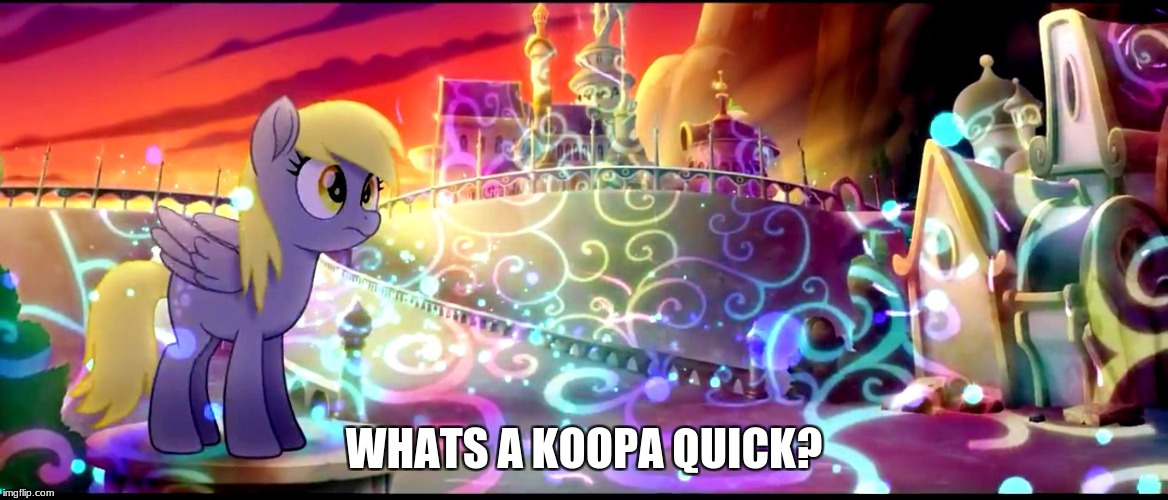 derpy mlp movie | WHATS A KOOPA QUICK? | image tagged in derpy mlp movie | made w/ Imgflip meme maker