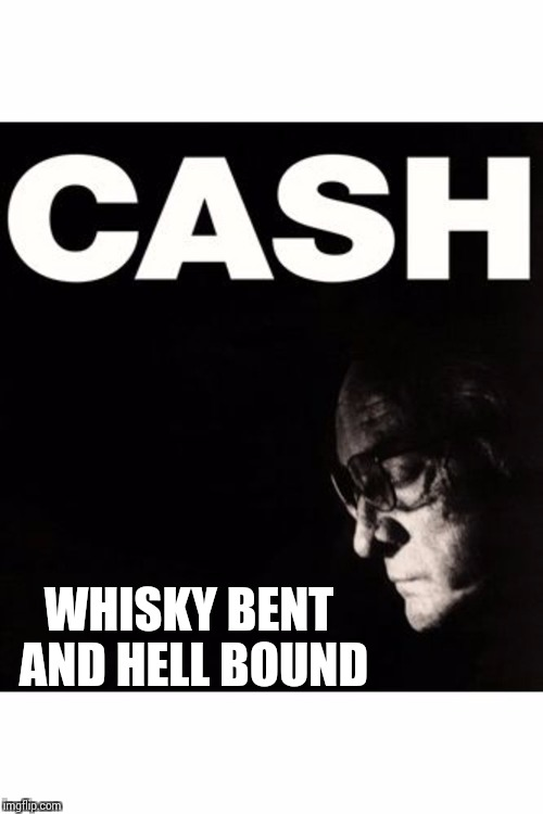 WHISKY BENT AND HELL BOUND | made w/ Imgflip meme maker