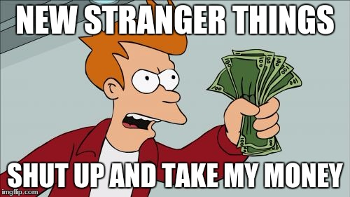 Shut Up And Take My Money Fry Meme | NEW STRANGER THINGS SHUT UP AND TAKE MY MONEY | image tagged in memes,shut up and take my money fry | made w/ Imgflip meme maker