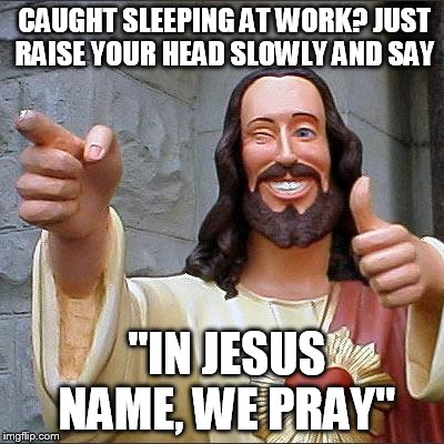 "ZZZZZ | CAUGHT SLEEPING AT WORK? JUST RAISE YOUR HEAD SLOWLY AND SAY ""IN JESUS NAME, WE PRAY"" 