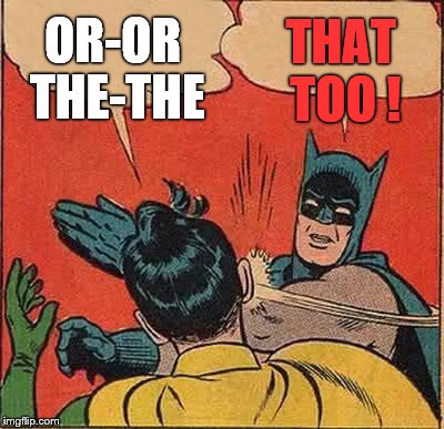 Batman Slapping Robin Meme | OR-OR THE-THE THAT TOO ! | image tagged in memes,batman slapping robin | made w/ Imgflip meme maker