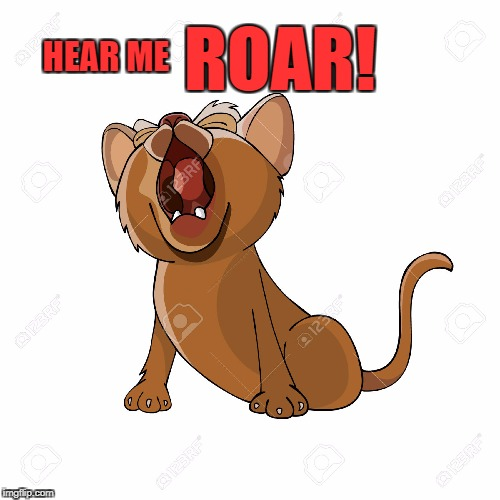HEAR ME ROAR! | made w/ Imgflip meme maker