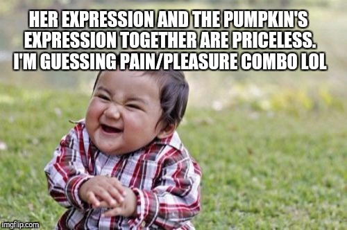 Evil Toddler Meme | HER EXPRESSION AND THE PUMPKIN'S EXPRESSION TOGETHER ARE PRICELESS.  I'M GUESSING PAIN/PLEASURE COMBO LOL | image tagged in memes,evil toddler | made w/ Imgflip meme maker