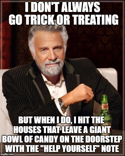 "The Most Halloween Man In The World | I DON'T ALWAYS GO TRICK OR TREATING BUT WHEN I DO, I HIT THE HOUSES THAT LEAVE A GIANT BOWL OF CANDY ON THE DOORSTEP WITH THE ""HELP YOURSELF 