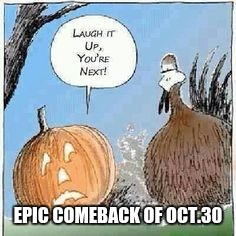 Turkey vs Jack o lantern   | EPIC COMEBACK OF OCT.30 | image tagged in halloween,thanksgiving,turkey | made w/ Imgflip meme maker