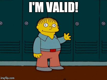 ralph wiggum | I'M VALID! | image tagged in ralph wiggum | made w/ Imgflip meme maker