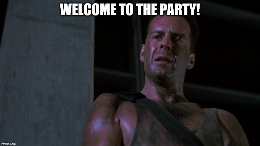 WELCOME TO THE PARTY! | made w/ Imgflip meme maker