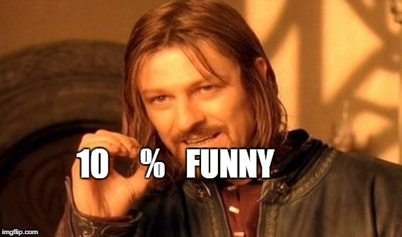 One Does Not Simply Meme | FUNNY 10     % | image tagged in memes,one does not simply | made w/ Imgflip meme maker