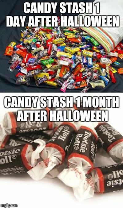 Happy halloween! | CANDY STASH 1 DAY AFTER HALLOWEEN CANDY STASH 1 MONTH AFTER HALLOWEEN | image tagged in memes,halloween | made w/ Imgflip meme maker