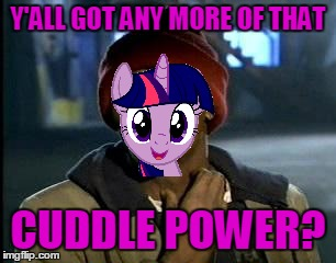 Y'ALL GOT ANY MORE OF THAT CUDDLE POWER? | made w/ Imgflip meme maker
