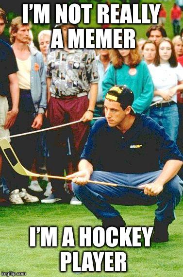 I'M NOT REALLY A MEMER I'M A HOCKEY PLAYER | image tagged in movie week,memes,happy gilmore | made w/ Imgflip meme maker