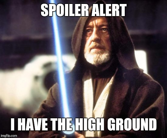 SPOILER ALERT I HAVE THE HIGH GROUND | made w/ Imgflip meme maker