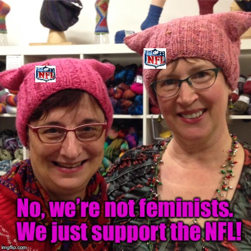 The latest NFL clothing line | No, we're not feminists.  We just support the NFL! | image tagged in memes,nfl,puy hats | made w/ Imgflip meme maker