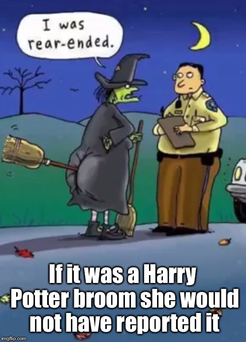Batteries not included | If it was a Harry Potter broom she would not have reported it | image tagged in memes,witch,accident report,rear ended,harry potter broom | made w/ Imgflip meme maker