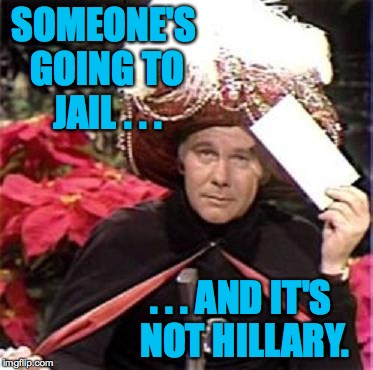 It's like he knew the answers ahead of time! | SOMEONE'S GOING TO JAIL . . . . . . AND IT'S NOT HILLARY. | image tagged in johnny carson karnak carnak,memes,trump,mueller,hillary | made w/ Imgflip meme maker