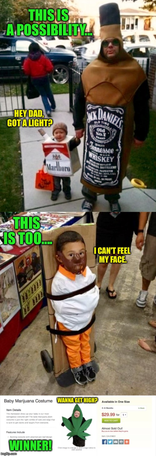 I Went Searching For The Most Inappropriate Kids Costume For Halloween  | THIS IS A POSSIBILITY... HEY DAD, GOT A LIGHT? THIS IS TOO.... I CAN'T FEEL MY FACE. WINNER! WANNA GET HIGH? | image tagged in inappropriate,kids,halloween,costume,wtf | made w/ Imgflip meme maker
