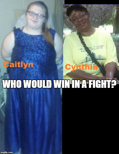 15 Yr Old vs Grown Woman | WHO WOULD WIN IN A FIGHT? | image tagged in white girl | made w/ Imgflip meme maker