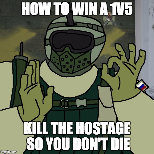 HOW TO WIN A 1V5 KILL THE HOSTAGE SO YOU DON'T DIE | image tagged in fuze | made w/ Imgflip meme maker