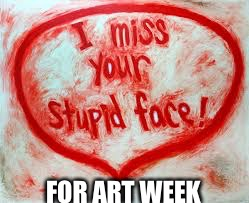 Art week: jbmemegeek/sir_unknown | FOR ART WEEK | image tagged in art week,jbmemegeek,sir_unknown | made w/ Imgflip meme maker