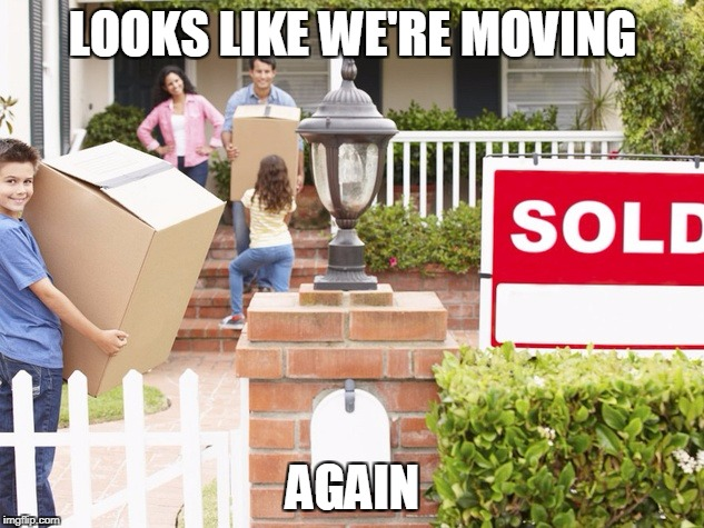 LOOKS LIKE WE'RE MOVING AGAIN | made w/ Imgflip meme maker
