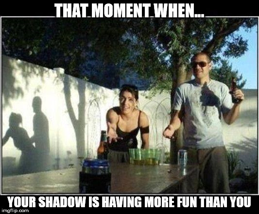 Shadow Fun | THAT MOMENT WHEN... YOUR SHADOW IS HAVING MORE FUN THAN YOU | image tagged in shadow,that moment when,memes,fun,sex | made w/ Imgflip meme maker