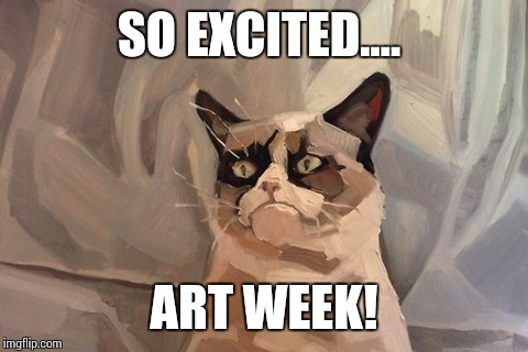 Art Week! A JBmemegeek and Sir_Unknown event! Starting today! This and much for art week! :P | SO EXCITED.... ART WEEK! | image tagged in jbmemegeek,sir_unknown,art week | made w/ Imgflip meme maker