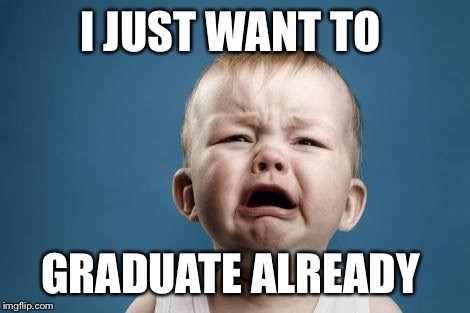 I JUST WANT TO GRADUATE ALREADY | image tagged in i just want to graduate already | made w/ Imgflip meme maker
