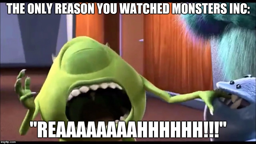 "Mike Wazowski being bitten | THE ONLY REASON YOU WATCHED MONSTERS INC: ""REAAAAAAAAHHHHHH!!!"" 