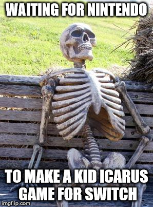 Waiting Skeleton Meme | WAITING FOR NINTENDO TO MAKE A KID ICARUS GAME FOR SWITCH | image tagged in memes,waiting skeleton | made w/ Imgflip meme maker